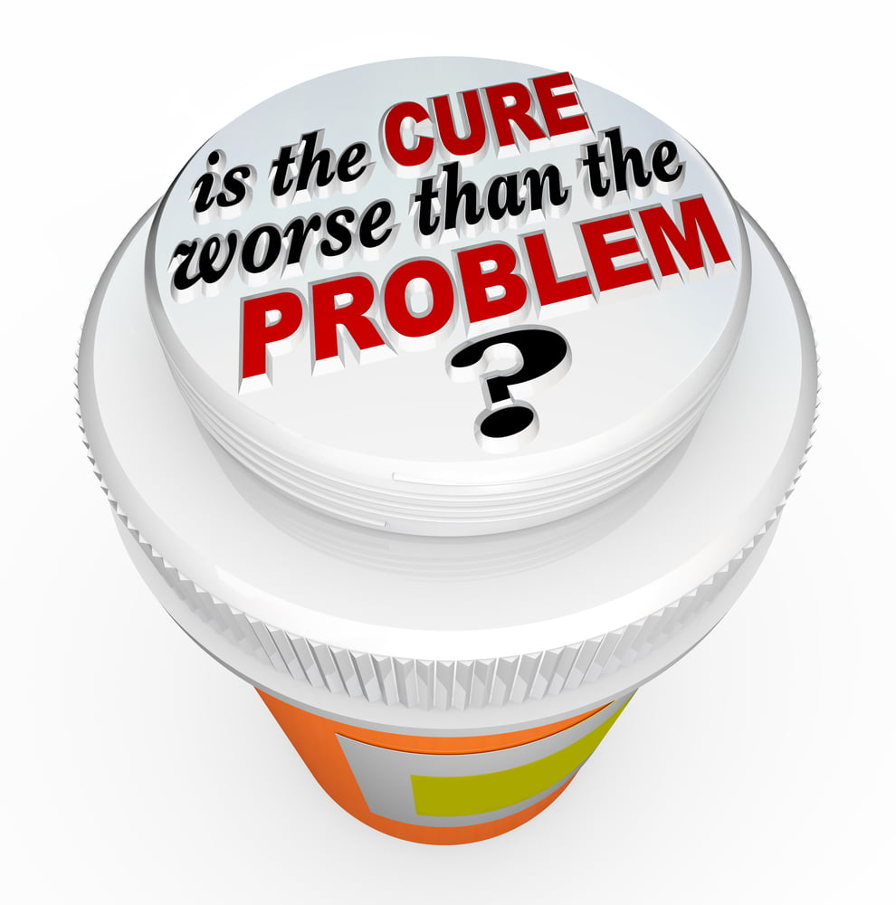 Pill bottle saying is cure worse than the problem?