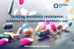 Tackling antibiotic resistance: evidence for responsible antibiotic use.
