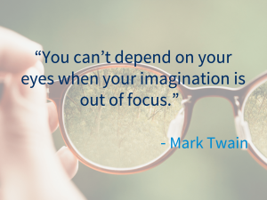 """""""You can't depend on your eyes when your imagination is out of focus"""" - Mark Twain"""
