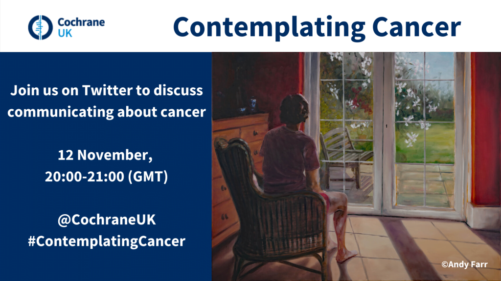 Join us on Twitter to discuss communicating about cancer, 12 November 20:00-21:00 (GMT), we'll be using @CochraneUK and #ContemplatingCancer