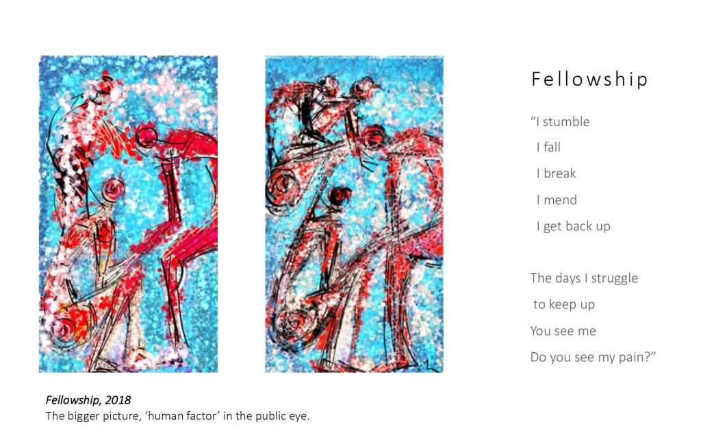 Fellowship: I stumble, I fall, I break, I mend, I get back up. The days I struggle to keep up, you see me. Do you see my pain? Shanali Perera, Fellowship 2018