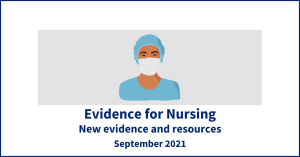 Evidence for Nursing. New evidence and resources. September 2021